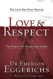 Love and Respect the love she most desires, the respect he desperately needs